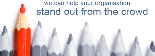 we can help your organisationstand out from the crowd